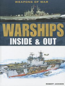 Warships: Inside & Out (Weapons of War) - Robert Jackson