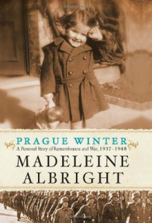 Prague Winter: A Personal Story of Remembrance and War, 1937-1948 - Madeleine Albright, Bill Woodward