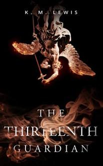 The Thirteenth Guardian - K.M. Lewis
