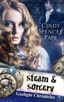 Steam & Sorcery - Cindy Spencer Pape