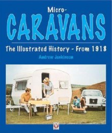 Micro-Caravans: The Illustrated History- From 1918: The Illustrated History- From 1918 - Andrew Jenkinson