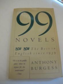 Ninety-Nine Novels: The Best in English Since 1939 - Anthony Burgess