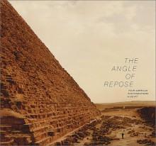 The Angle of Repose: Four American Photographers in Egypt - Lynn Davis, Thomas C. Heagy, Linda Connor, Tom Van Eynde