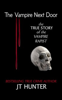 The Vampire Next Door: The True Story of the Vampire Rapist - Rj Parker,Hartwell Editing,JT Hunter