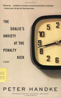 The Goalie's Anxiety at the Penalty Kick: A Novel - Peter Handke