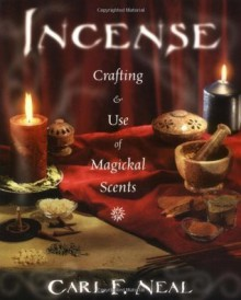 Incense: Crafting & Use of Magickal Scents - Carl F. Neal