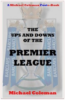 The Ups & Downs of the Premier League (Foul Football) - Michael Coleman