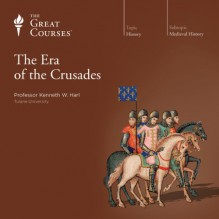 The Era of the Crusades - Professor Kenneth W. Harl, The Great Courses, The Great Courses