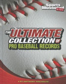 The Ultimate Collection of Pro Baseball Records - Anthony Wacholtz