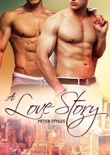 A Love Story: M/M Gay Romance - Peter Styles