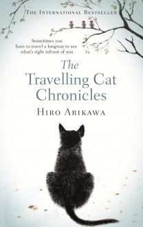 The Travelling Cat Chronicles - Hiro Arikawa
