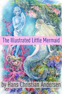 The Illustrated Little Mermaid - Hans Christian Andersen, Golgotha Press, Graphic eBooks
