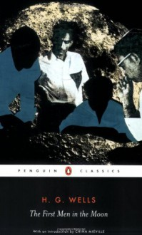 The First Men in the Moon - H.G. Wells, Patrick Parrinder, Steve McLean, China Miéville