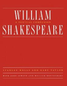 William Shakespeare: A Textual Companion - Stanley Wells, Gary Taylor, John Jowett, William Montgomery