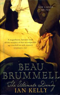 Beau Brummell: The Ultimate Dandy - Ian Kelly