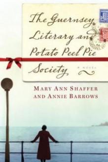 The Guernsey Literary and Potato Peel Pie Society - Mary Ann Shaffer,Annie Barrows