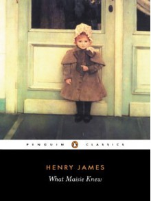 What Maisie Knew - Henry James, Paul Theroux, Patricia Crick