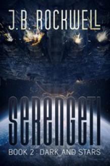 Dark and Stars (Serengeti, #2) - J.B. Rockwell