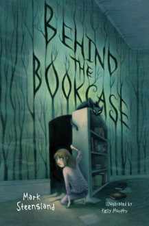 Behind the Bookcase - Mark Steensland,Kelly Murphy