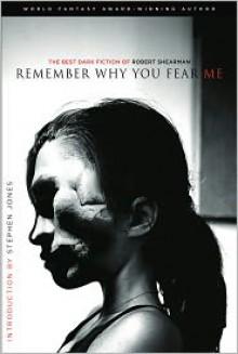 Remember Why You Fear Me: The Best Dark Fiction of Robert Shearman - Robert Shearman