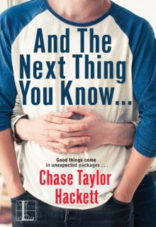 And the next Thing You Know . . . - Chase Taylor Hackett