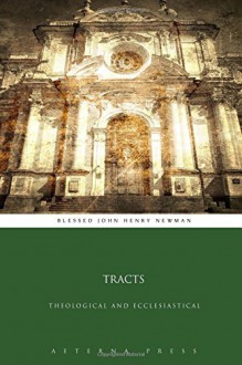 Tracts: Theological and Ecclesiastical - Blessed John Henry Newman, Aeterna Press