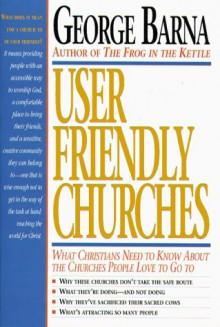 User Friendly Churches - George Barna