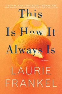 This Is How It Always Is: A Novel - Laurie Frankel