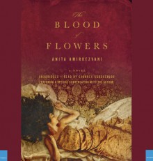 The Blood of Flowers - Anita Amirrezvani,Shohreh Aghdashloo