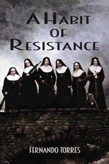 A Habit of Resistance - Fernando Torres