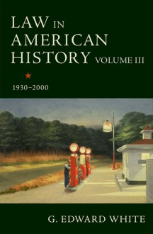 Law in American History, Volume III: 1930-2000 - G. Edward White