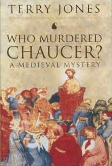 Who Murdered Chaucer?: A Medieval Mystery - Terry Jones, Alan Fletcher, Terry Dolan, Juliette Dor, Robert Yeager