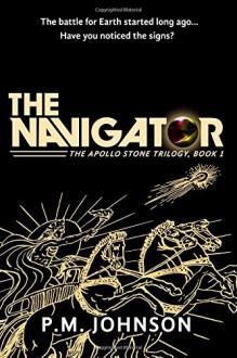 The Navigator (The Apollo Stone Trilogy) (Volume 1) - P.M. Johnson, Robert Helle, Joel Artz