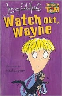 Watch Out, Wayne - Jenny Oldfield, Neal Layton