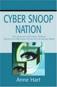 Cyber Snoop Nation: The Adventures Of Littanie Webster, Sixteen-Year-Old Genius Private EyeOn Internet Radio - Anne Hart