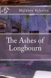The Ashes of Longbourn - Melanie A. Schertz, Pat Weston