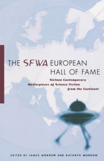 The SFWA European Hall of Fame: Sixteen Contemporary Masterpieces of Science Fiction from the Continent - Kathryn Morrow, James K. Morrow