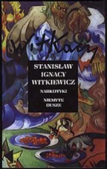 Narkotyki. Niemyte dusze - Stanisław Ignacy Witkiewicz