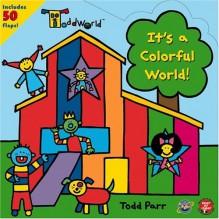 ToddWorld: It's a Colorful World! (Toddworld) - Todd Parr