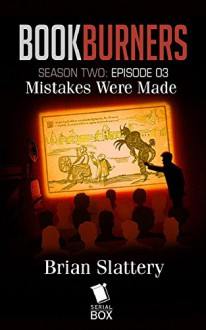 Mistakes Were Made (Bookburners Season 2 Book 3) - Brian Francis Slattery, Max Gladstone, Margaret Dunlap, Andrea Phillips, Mur Lafferty, Amal El-Mohtar