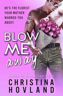 Blow Me Away (Mile High Matched #2) - Christina Hovland