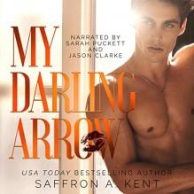 My Darling Arrow (St. Mary's Rebels #1) - Jason Clarke,Saffron A. Kent,Sarah Puckett