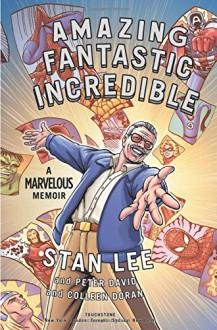 Amazing Fantastic Incredible: A Marvelous Memoir - Peter David,Stan Lee,Colleen Doran
