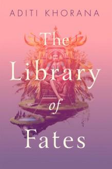 The Library of Fates - Aditi Khorana