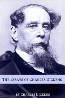 The Essays and Non-Fiction of Charles Dickens - Golgotha Press, Charles Dickens