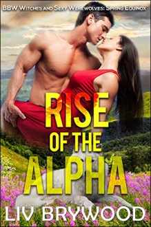Rise of the Alpha: BBW Witches and Sexy Werewolves (Sexy BBW Pagan Holidays Book 8) - Liv Brywood