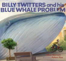 Billy Twitters and His Blue Whale Problem - Mac Barnett, Adam Rex