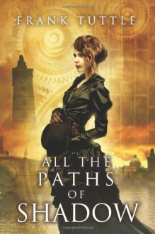 All the Paths of Shadow - Frank Tuttle