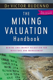 The Mining Valuation Handbook: Mining and Energy Valuation for Investors and Management - Victor Rudenno