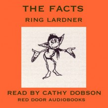The Facts - Ring Lardner, Cathy Dobson, Red Door Audiobooks